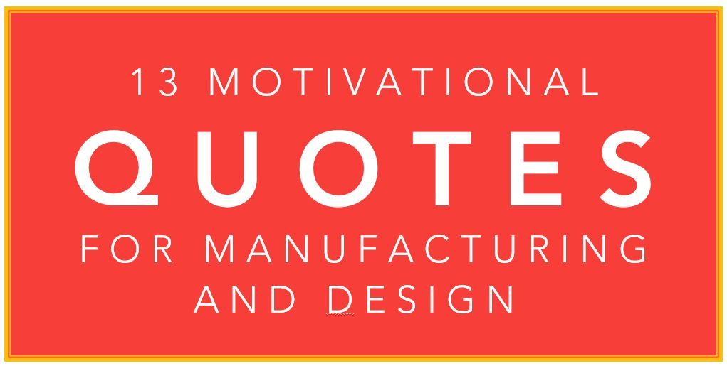 motivational quotes for design and manufacturing