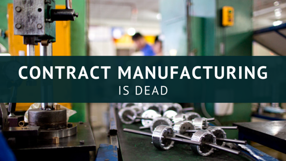 Contract_Manufacturing_is_Dead